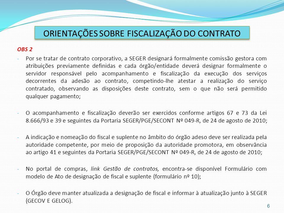 OBS 2 - Por se tratar de contrato corporativo, a SEGER designará formalmente comissão gestora com atribuições previamente definidas e cada órgão/entid