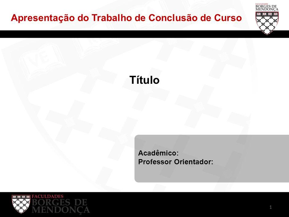 Apresentação do Trabalho de Conclusão de Curso Título Acadêmico: Professor Orientador: 1