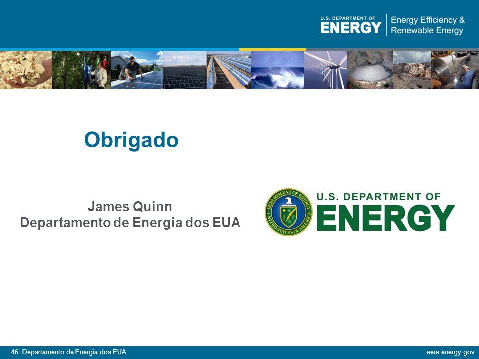 46 Departamento de Energia dos EUAeere.energy.gov Obrigado James Quinn Departamento de Energia dos EUA
