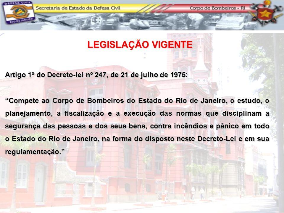 """Artigo 1º do Decreto-lei nº 247, de 21 de julho de 1975: """"Compete ao Corpo de Bombeiros do Estado do Rio de Janeiro, o estudo, o planejamento, a fisca"""