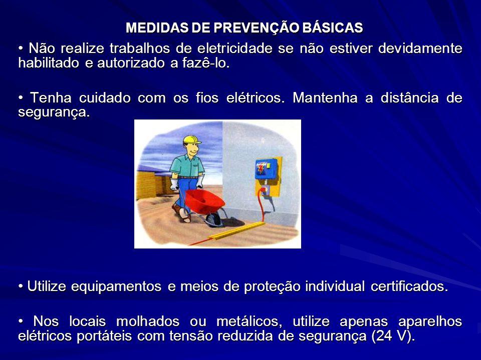 MEDIDAS DE PREVENÇÃO BÁSICAS Não realize trabalhos de eletricidade se não estiver devidamente habilitado e autorizado a fazê-lo.