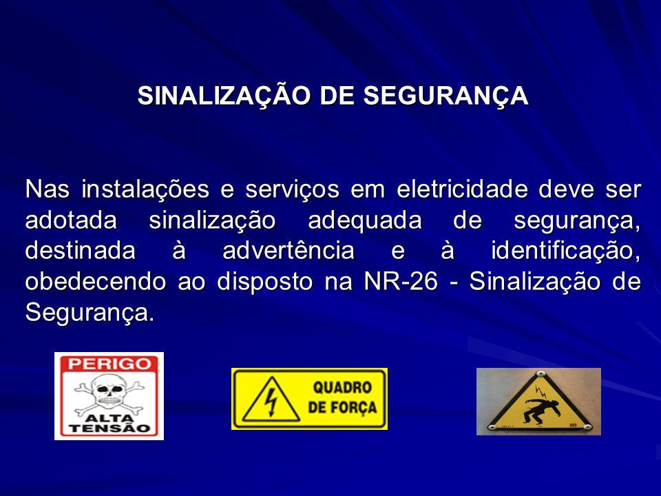 SINALIZAÇÃO DE SEGURANÇA Nas instalações e serviços em eletricidade deve ser adotada sinalização adequada de segurança, destinada à advertência e à identificação, obedecendo ao disposto na NR-26 - Sinalização de Segurança.