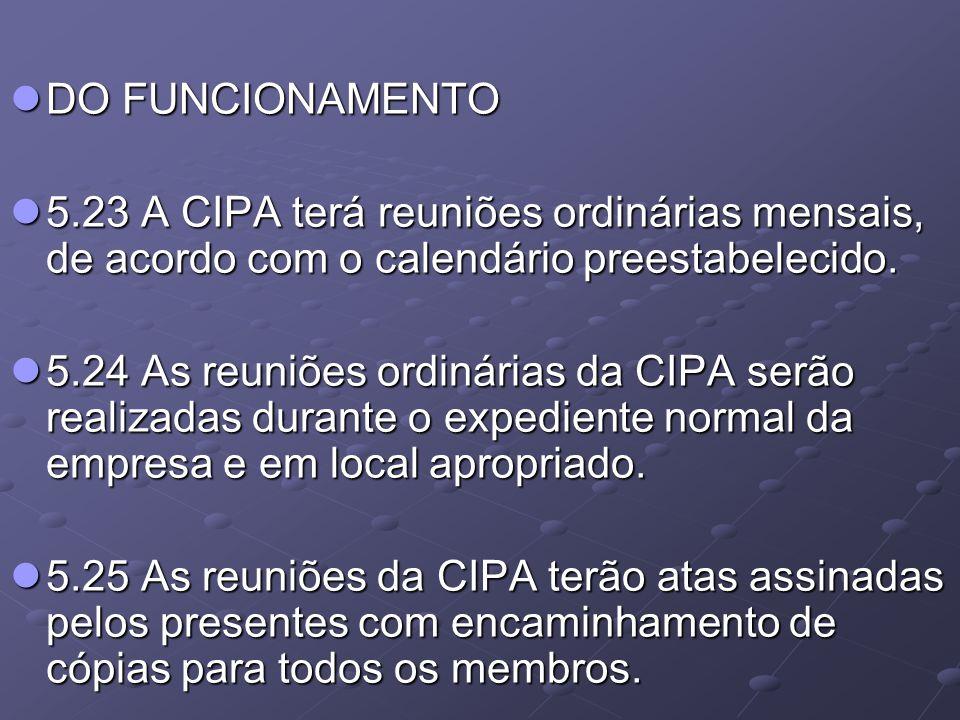 DO FUNCIONAMENTO DO FUNCIONAMENTO 5.23 A CIPA terá reuniões ordinárias mensais, de acordo com o calendário preestabelecido. 5.23 A CIPA terá reuniões