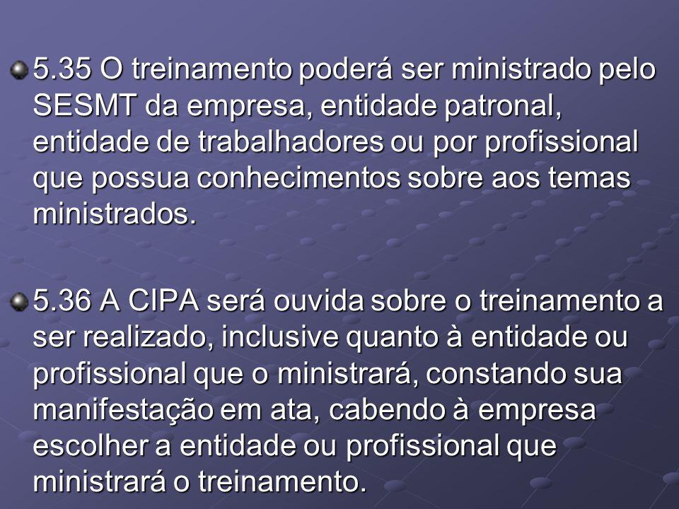 5.35 O treinamento poderá ser ministrado pelo SESMT da empresa, entidade patronal, entidade de trabalhadores ou por profissional que possua conhecimen