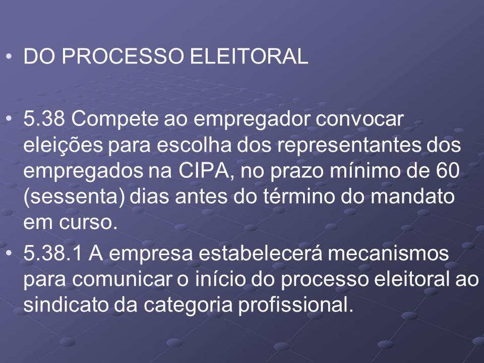 DO PROCESSO ELEITORAL 5.38 Compete ao empregador convocar eleições para escolha dos representantes dos empregados na CIPA, no prazo mínimo de 60 (sess
