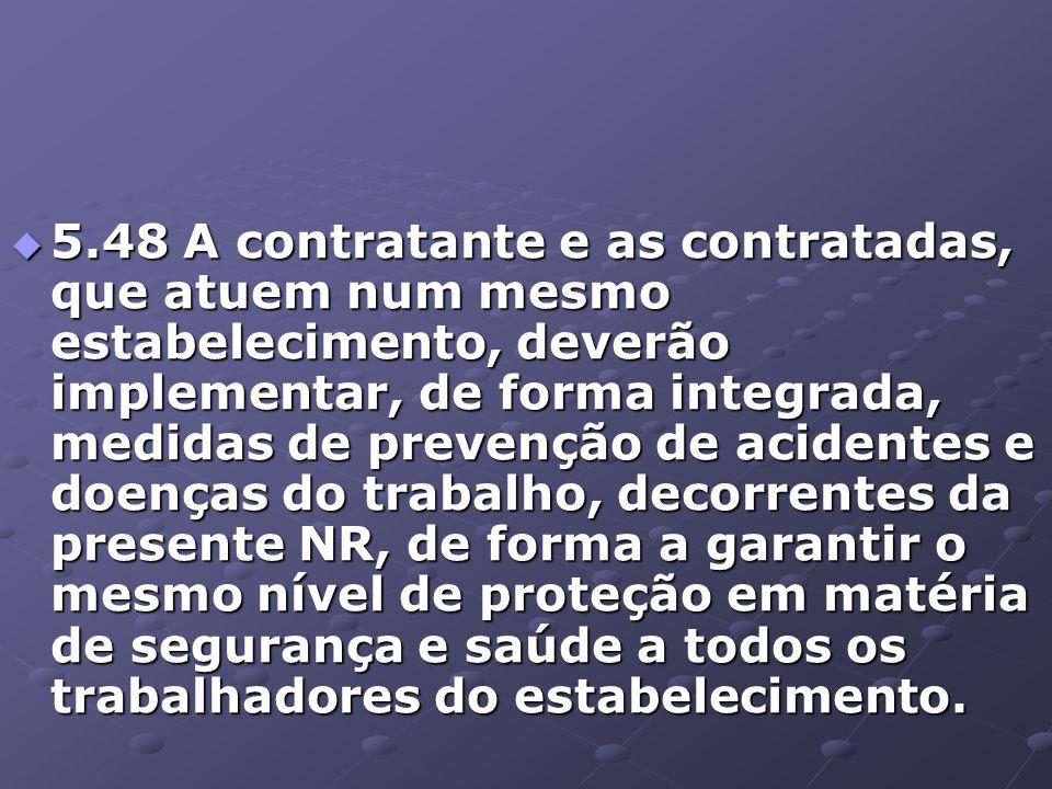  5.48 A contratante e as contratadas, que atuem num mesmo estabelecimento, deverão implementar, de forma integrada, medidas de prevenção de acidentes