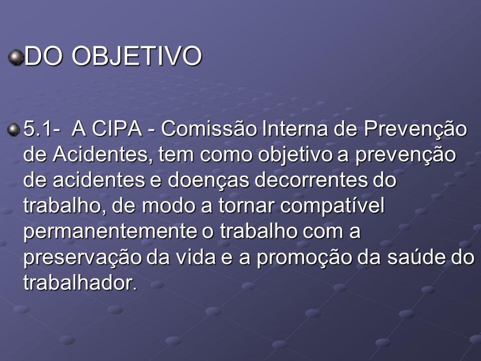 DO OBJETIVO 5.1- A CIPA - Comissão Interna de Prevenção de Acidentes, tem como objetivo a prevenção de acidentes e doenças decorrentes do trabalho, de