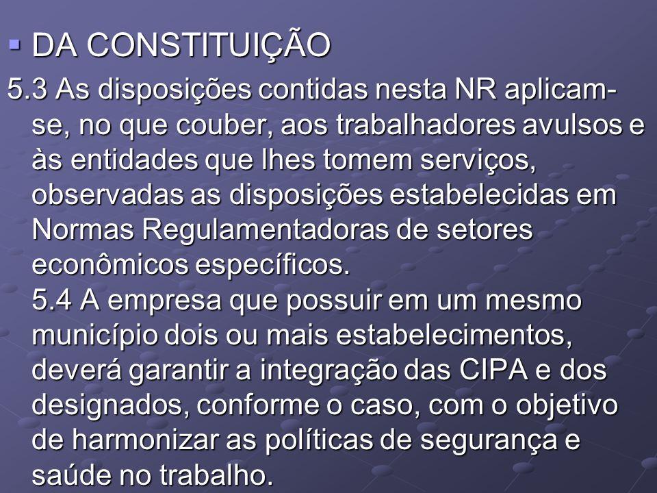  DA CONSTITUIÇÃO 5.3 As disposições contidas nesta NR aplicam- se, no que couber, aos trabalhadores avulsos e às entidades que lhes tomem serviços, o