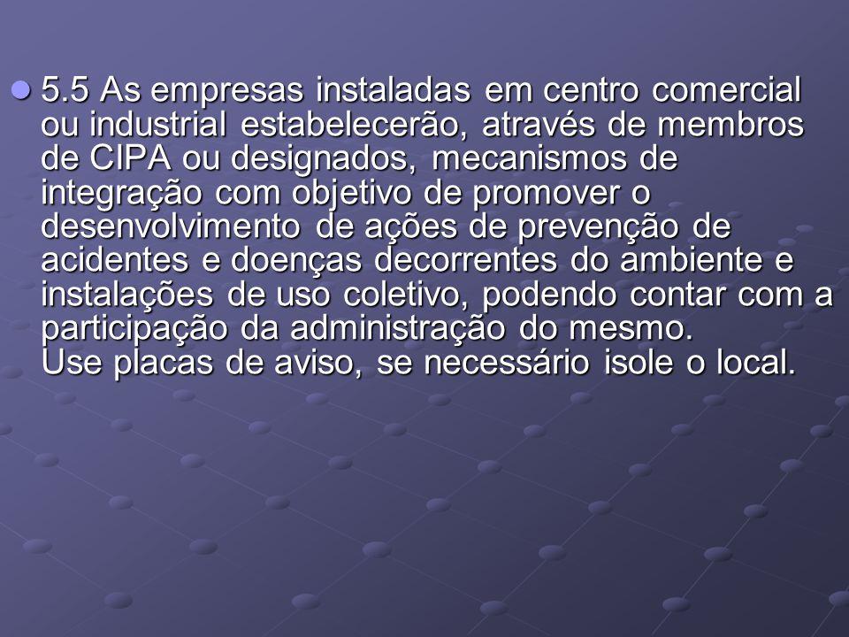 5.5 As empresas instaladas em centro comercial ou industrial estabelecerão, através de membros de CIPA ou designados, mecanismos de integração com obj
