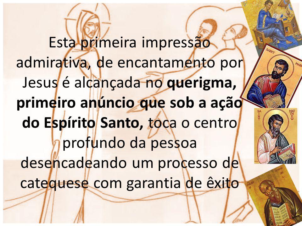 Esta primeira impressão admirativa, de encantamento por Jesus é alcançada no querigma, primeiro anúncio que sob a ação do Espírito Santo, toca o centr