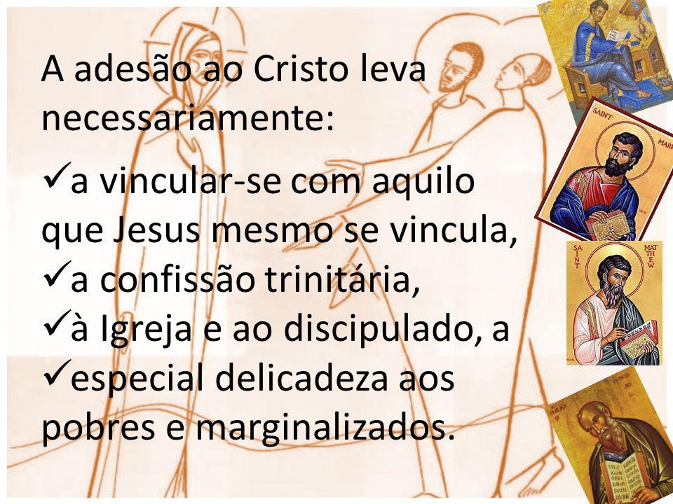 A adesão ao Cristo leva necessariamente: a vincular-se com aquilo que Jesus mesmo se vincula, a confissão trinitária, à Igreja e ao discipulado, a esp