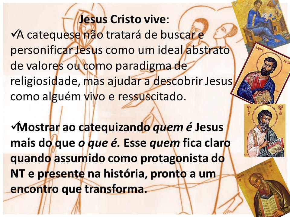 Jesus Cristo vive: A catequese não tratará de buscar e personificar Jesus como um ideal abstrato de valores ou como paradigma de religiosidade, mas aj