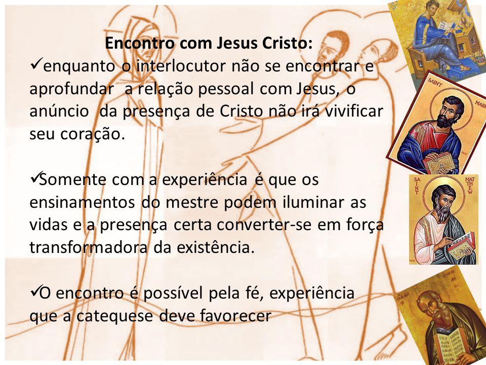 Encontro com Jesus Cristo: enquanto o interlocutor não se encontrar e aprofundar a relação pessoal com Jesus, o anúncio da presença de Cristo não irá