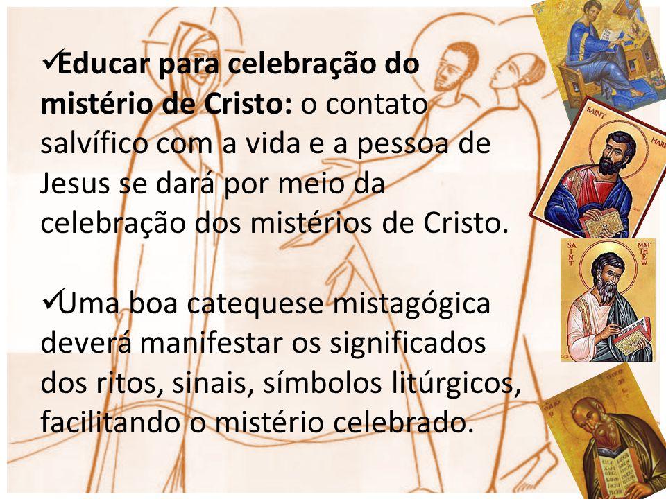 Educar para celebração do mistério de Cristo: o contato salvífico com a vida e a pessoa de Jesus se dará por meio da celebração dos mistérios de Crist