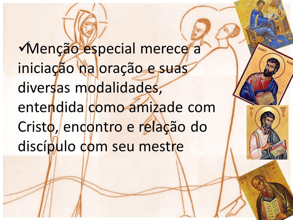 Menção especial merece a iniciação na oração e suas diversas modalidades, entendida como amizade com Cristo, encontro e relação do discípulo com seu m