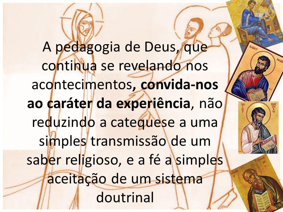 A pedagogia de Deus, que continua se revelando nos acontecimentos, convida-nos ao caráter da experiência, não reduzindo a catequese a uma simples tran
