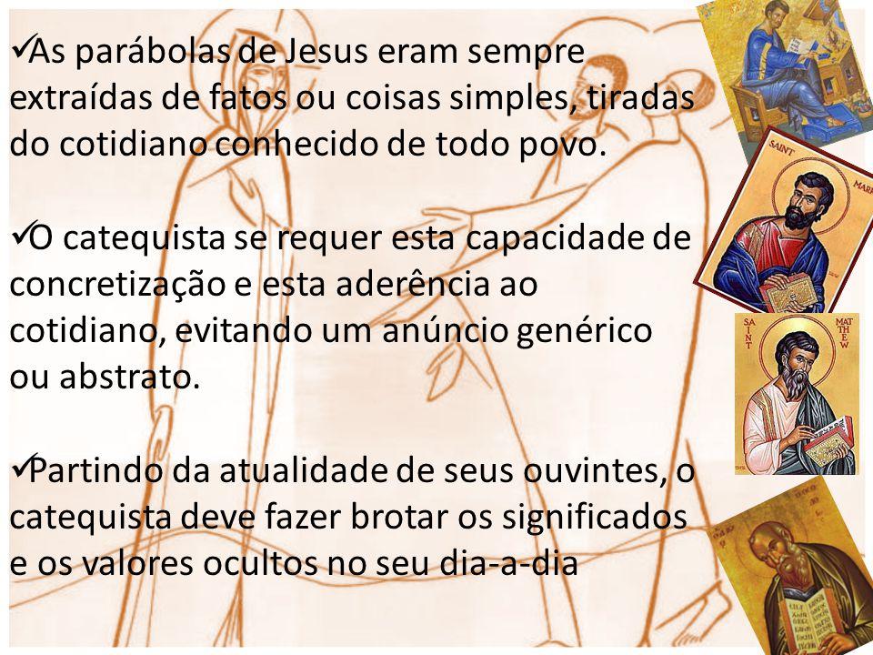 As parábolas de Jesus eram sempre extraídas de fatos ou coisas simples, tiradas do cotidiano conhecido de todo povo. O catequista se requer esta capac