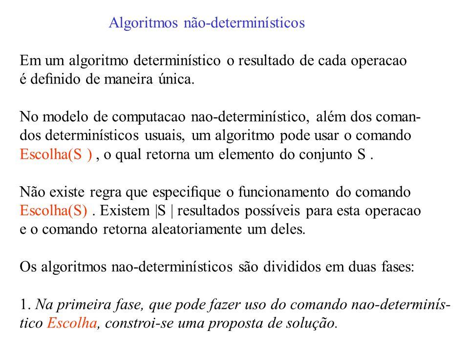 Algoritmos não-determinísticos Em um algoritmo determinístico o resultado de cada operacao é definido de maneira única.