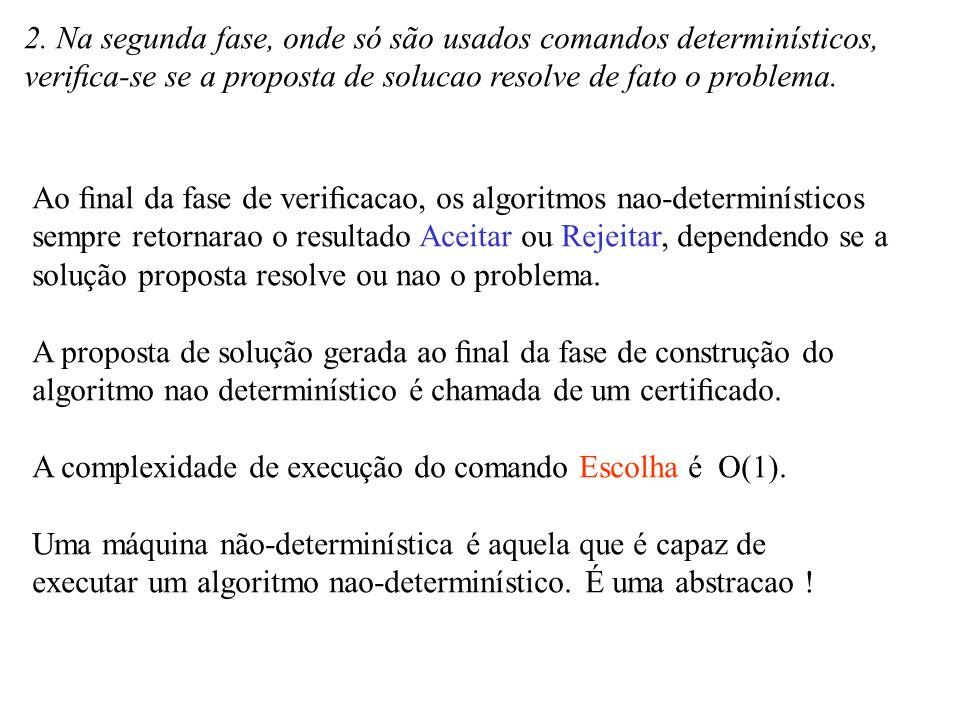 2. Na segunda fase, onde só são usados comandos determinísticos, verifica-se se a proposta de solucao resolve de fato o problema. Ao final da fase de ve