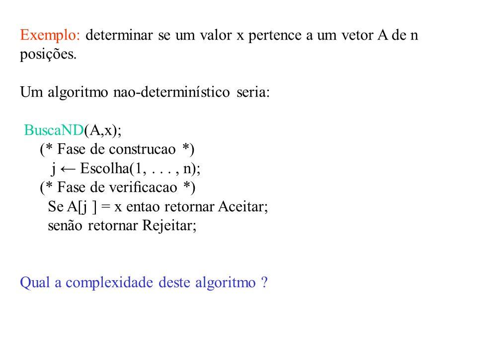 Exemplo: determinar se um valor x pertence a um vetor A de n posições.