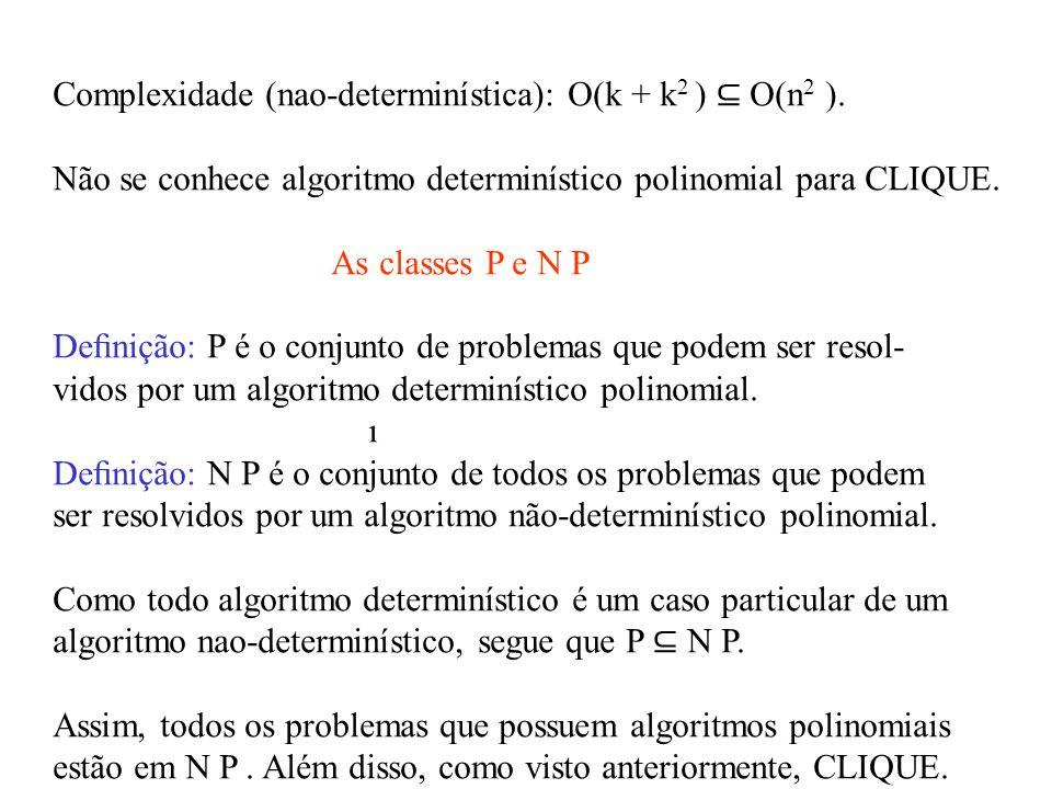 Complexidade (nao-determinística): O(k + k 2 ) ⊆ O(n 2 ).