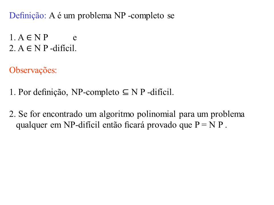 Definição: A é um problema NP -completo se 1.A ∈ N P e 2.