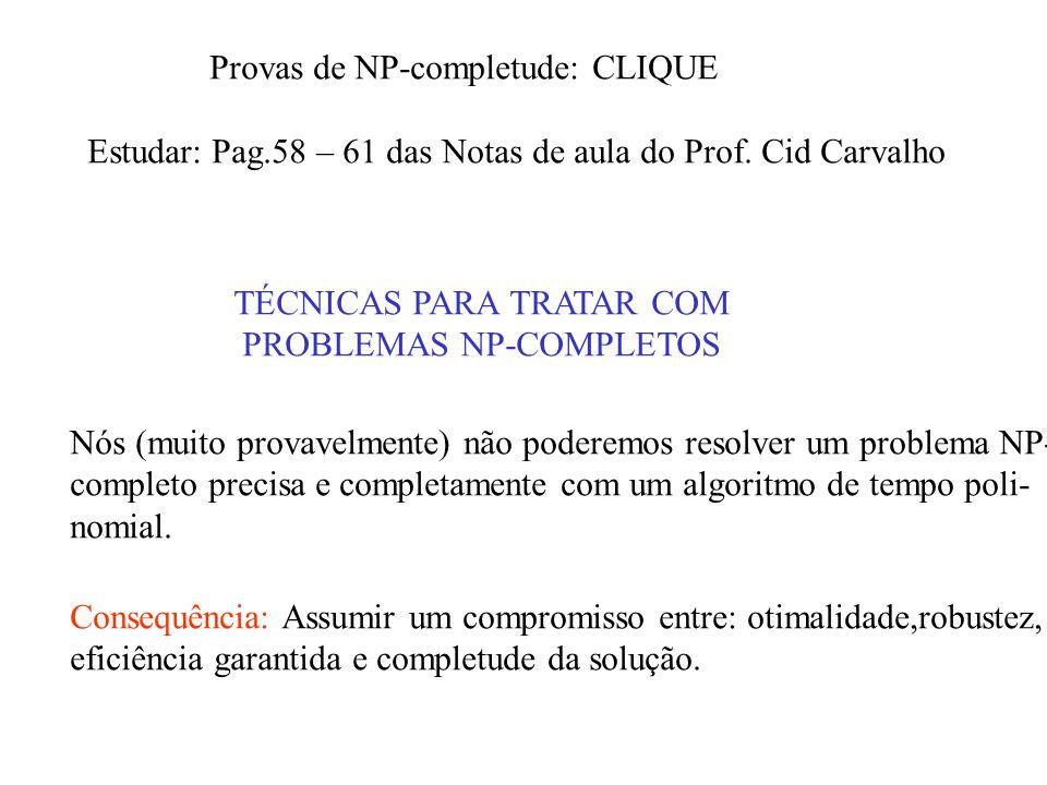 Provas de NP-completude: CLIQUE Estudar: Pag.58 – 61 das Notas de aula do Prof.