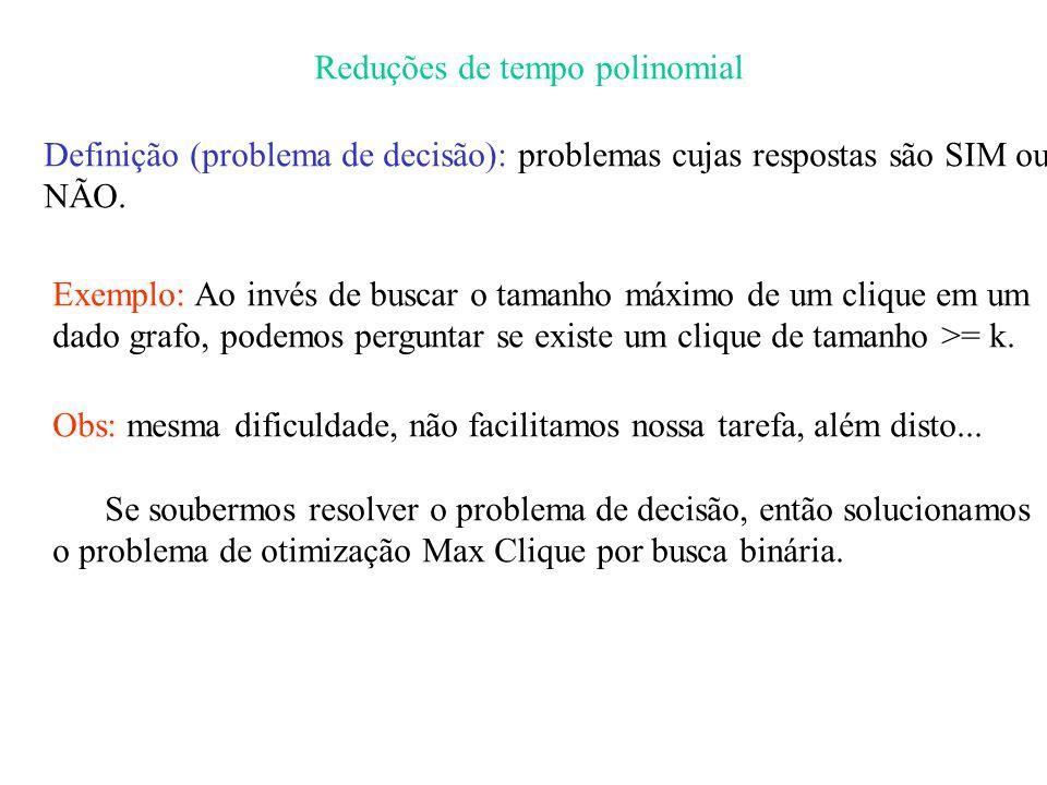 Reduções de tempo polinomial Definição (problema de decisão): problemas cujas respostas são SIM ou NÃO.