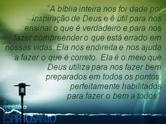 """""""A bíblia inteira nos foi dada por inspiração de Deus e é útil para nos ensinar o que é verdadeiro e para nos fazer compreender o que está errado em n"""