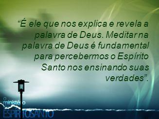 """""""É ele que nos explica e revela a palavra de Deus. Meditar na palavra de Deus é fundamental para percebermos o Espírito Santo nos ensinando suas verda"""