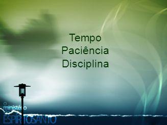 Tempo Paciência Disciplina