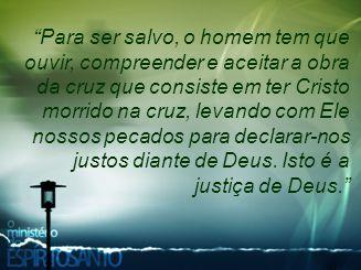 """""""Para ser salvo, o homem tem que ouvir, compreender e aceitar a obra da cruz que consiste em ter Cristo morrido na cruz, levando com Ele nossos pecado"""