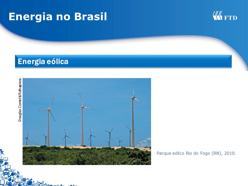 Energia no Brasil Energia eólica Parque eólico Rio do Fogo (RN), 2010.