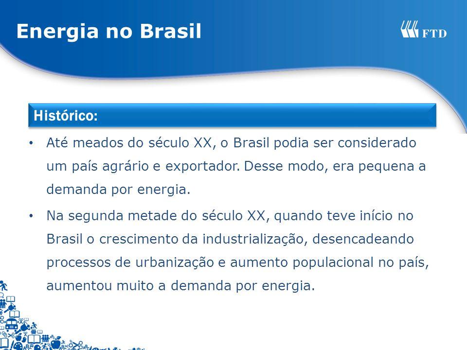 Até meados do século XX, o Brasil podia ser considerado um país agrário e exportador. Desse modo, era pequena a demanda por energia. Na segunda metade