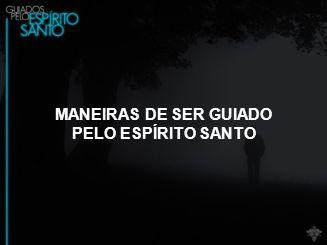 MANEIRAS DE SER GUIADO PELO ESPÍRITO SANTO
