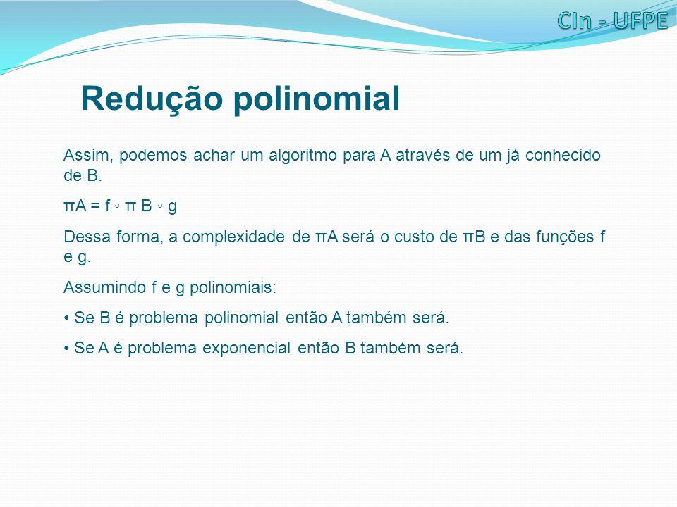 Redução polinomial Assim, podemos achar um algoritmo para A através de um já conhecido de B.