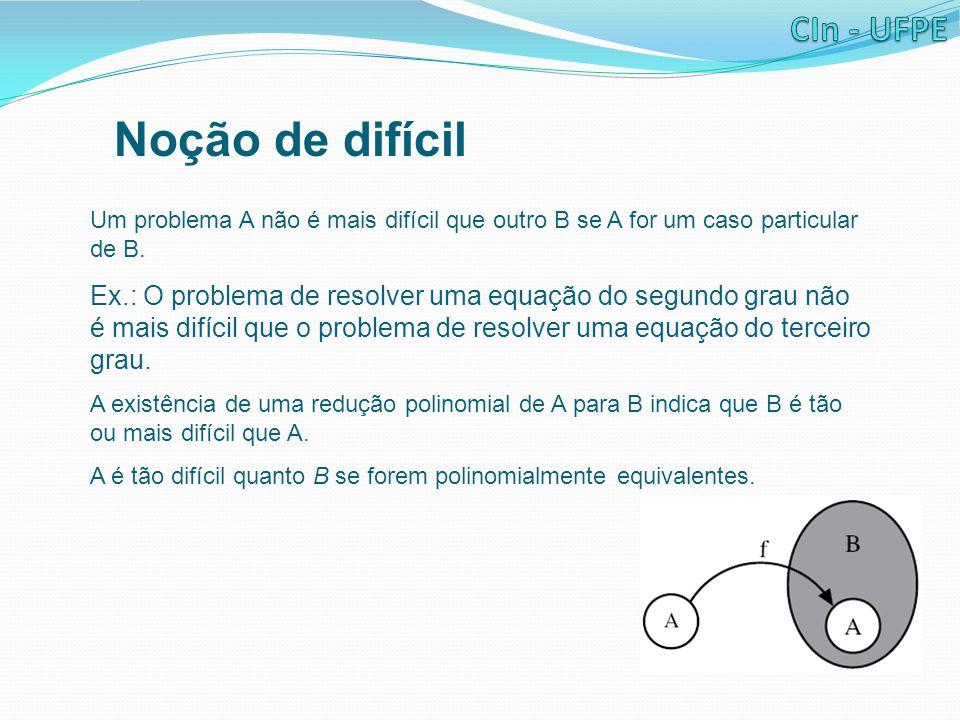 Noção de difícil Um problema A não é mais difícil que outro B se A for um caso particular de B.