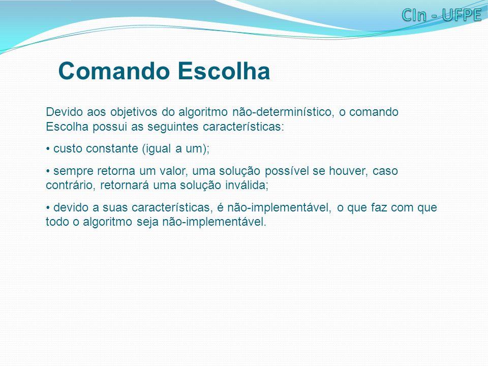 Comando Escolha Devido aos objetivos do algoritmo não-determinístico, o comando Escolha possui as seguintes características: custo constante (igual a