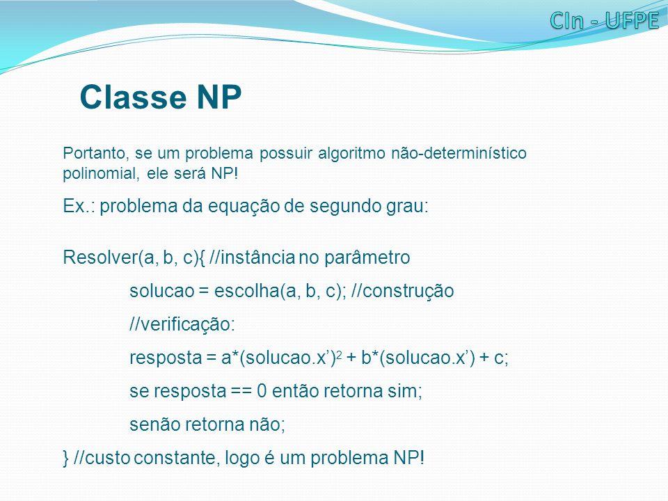 Classe NP Portanto, se um problema possuir algoritmo não-determinístico polinomial, ele será NP! Ex.: problema da equação de segundo grau: Resolver(a,