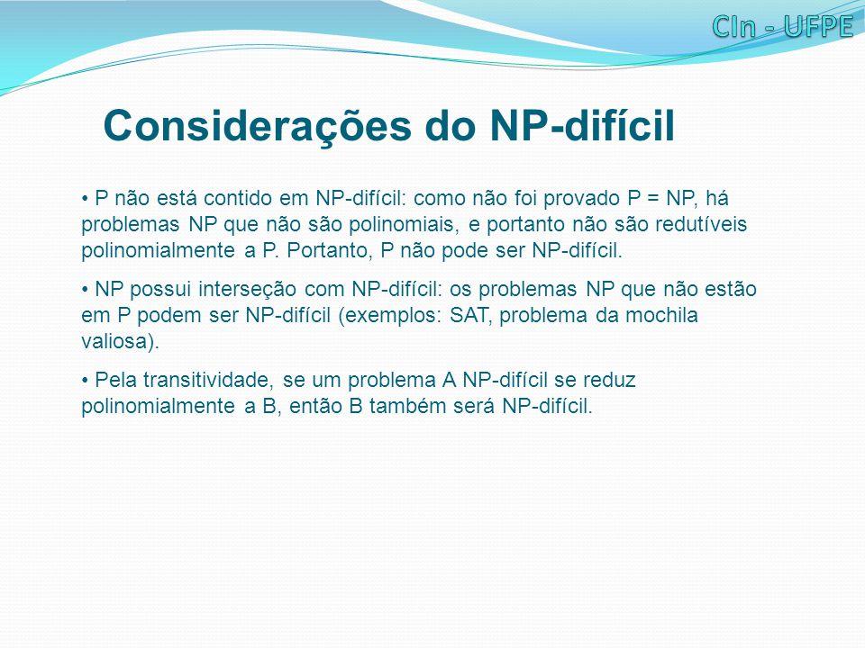 Considerações do NP-difícil P não está contido em NP-difícil: como não foi provado P = NP, há problemas NP que não são polinomiais, e portanto não são redutíveis polinomialmente a P.