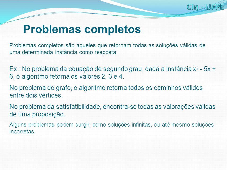 Problemas completos Problemas completos são aqueles que retornam todas as soluções válidas de uma determinada instância como resposta. Ex.: No problem