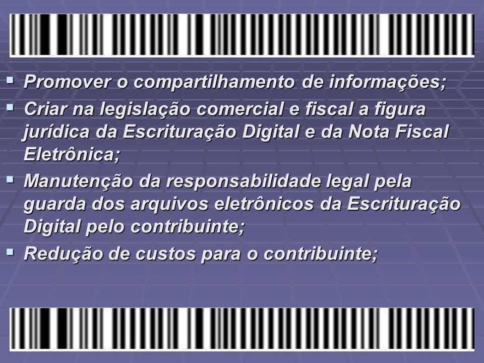  Promover o compartilhamento de informações;  Criar na legislação comercial e fiscal a figura jurídica da Escrituração Digital e da Nota Fiscal Elet