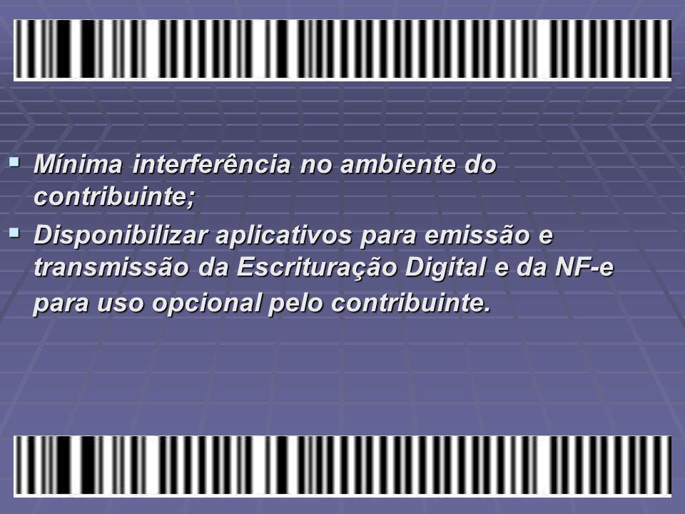  Mínima interferência no ambiente do contribuinte;  Disponibilizar aplicativos para emissão e transmissão da Escrituração Digital e da NF-e para uso