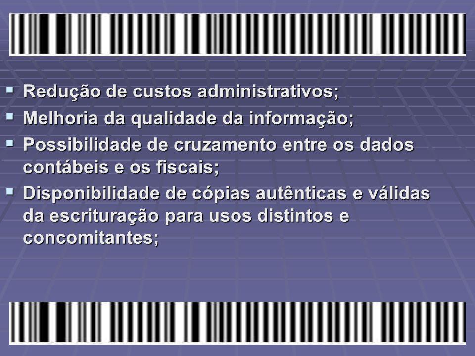  Redução de custos administrativos;  Melhoria da qualidade da informação;  Possibilidade de cruzamento entre os dados contábeis e os fiscais;  Dis
