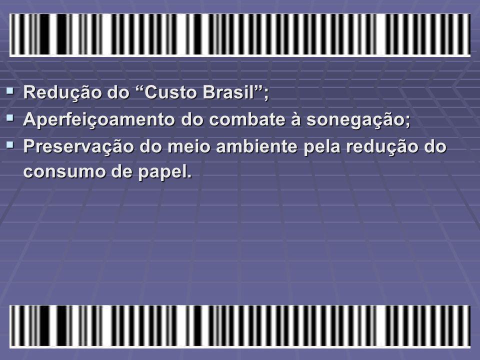 """ Redução do """"Custo Brasil"""";  Aperfeiçoamento do combate à sonegação;  Preservação do meio ambiente pela redução do consumo de papel."""