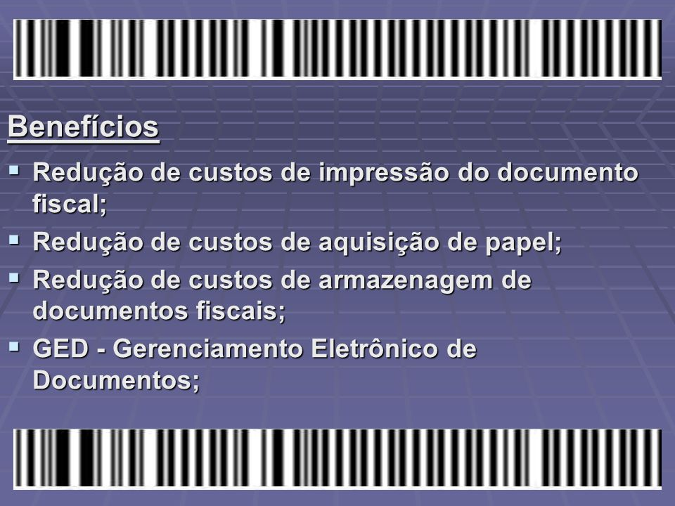 Benefícios  Redução de custos de impressão do documento fiscal;  Redução de custos de aquisição de papel;  Redução de custos de armazenagem de docu