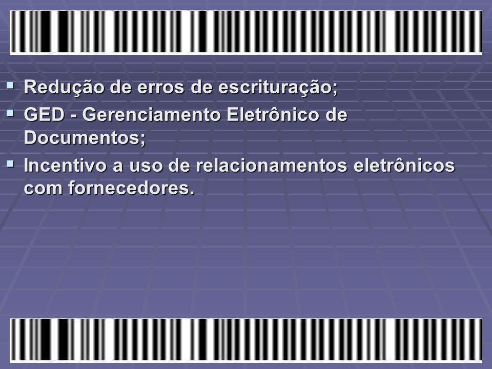  Redução de erros de escrituração;  GED - Gerenciamento Eletrônico de Documentos;  Incentivo a uso de relacionamentos eletrônicos com fornecedores.