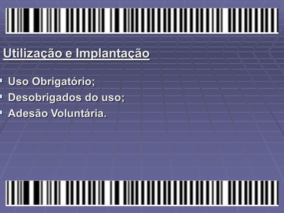Utilização e Implantação  Uso Obrigatório;  Desobrigados do uso;  Adesão Voluntária.