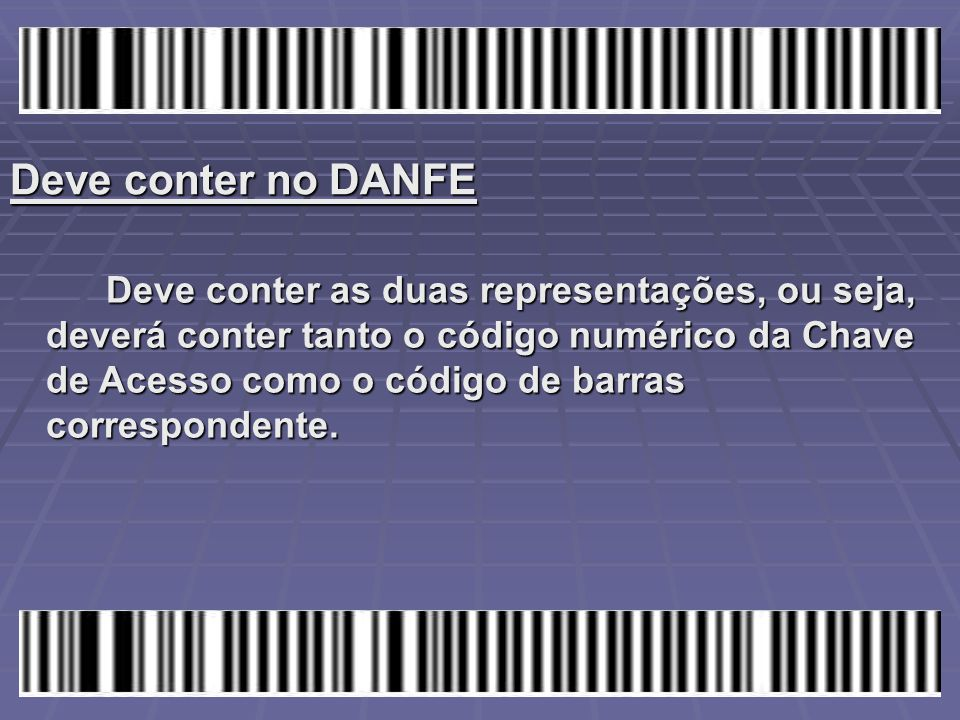 Deve conter no DANFE Deve conter as duas representações, ou seja, deverá conter tanto o código numérico da Chave de Acesso como o código de barras cor
