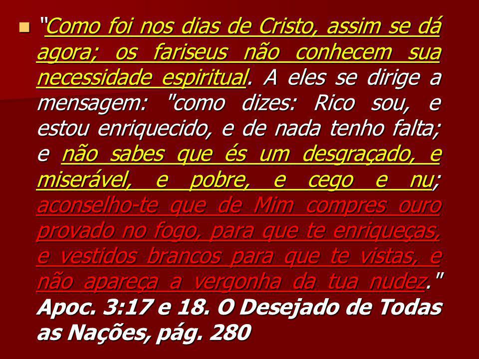 """""""Como foi nos dias de Cristo, assim se dá agora; os fariseus não conhecem sua necessidade espiritual. A eles se dirige a mensagem:"""